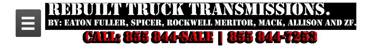 Rebuilt Truck Transmissions by Fuller, Spicer, Rockwell, Mack, Eaton, Meritor, Allison & ZF. Rebuilt Fuller Transmissions For Sale.